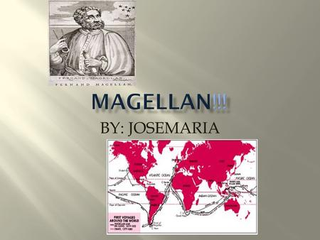 BY: JOSEMARIA.  Born in 1480, in Portugal  1505 First voyage  No wife and kids  Died April 27, 1521.