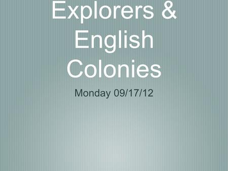 Explorers & English Colonies Monday 09/17/12. Pass in all homework Lesson 1 Vocabulary Lesson 2 (3 columns) Lesson 3 Question #1 Venn Diagram Summary.