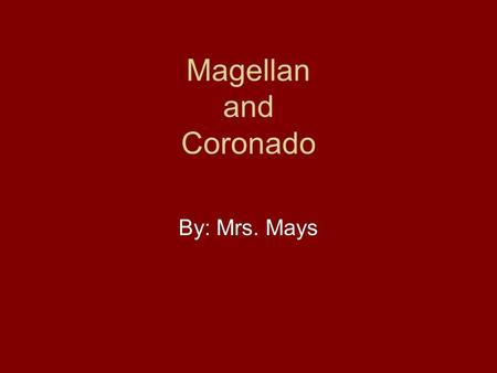 Magellan and Coronado By: Mrs. Mays Ferdinand Magellan.