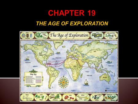 CHAPTER 19 THE AGE OF EXPLORATION.