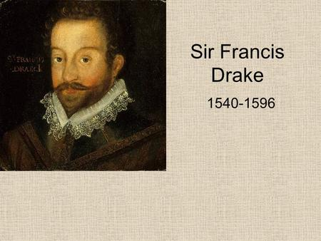Sir Francis Drake 1540-1596. Drake was an Elizabethan sailor and navigator, and the first Englishman to circumnavigat e the globe. Sir Francis Drake was.