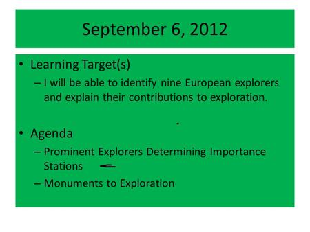 September 6, 2012 Learning Target(s) – I will be able to identify nine European explorers and explain their contributions to exploration. Agenda – Prominent.
