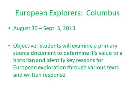 European Explorers: Columbus August 30 – Sept. 3, 2013 Objective: Students will examine a primary source document to determine it's value to a historian.