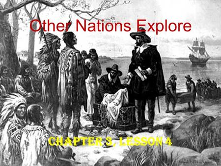 Other Nations Explore Chapter 3, Lesson 4.