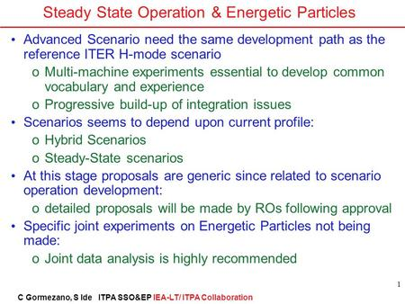 C Gormezano, S Ide ITPA SSO&EP IEA-LT/ ITPA Collaboration 1 Steady State Operation & Energetic Particles Advanced Scenario need the same development path.
