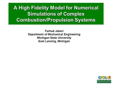 Farhad Jaberi Department of Mechanical Engineering Michigan State University East Lansing, Michigan A High Fidelity Model for Numerical Simulations of.