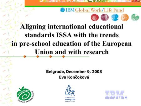 Aligning international educational standards ISSA with the trends in pre-school education of the European Union and with research Belgrade, December 9,