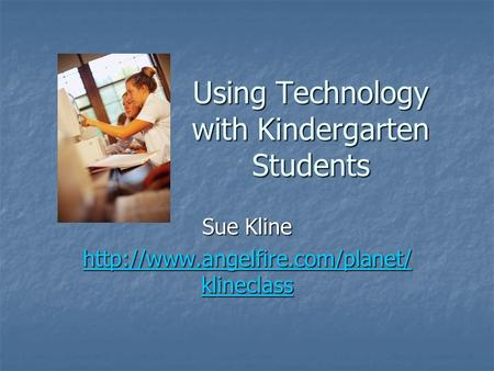 Using Technology with Kindergarten Students Sue Kline  klineclass  klineclass.