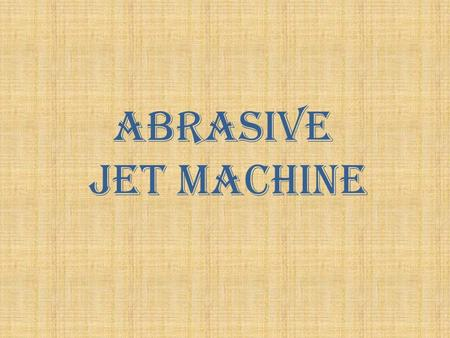 ABRASIVE JET MACHINE.