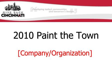 "2010 Paint the Town [Company/Organization]. Background: ""Paint the Town"" is Give Back Cincinnati's premier annual event –Give Back Cincinnati began Paint."
