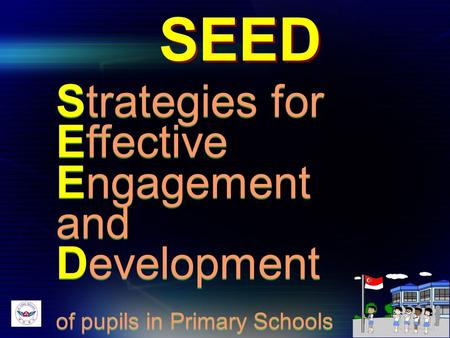 SEED Strategies for Effective Engagement and Development of pupils in Primary Schools Strategies for Effective Engagement and Development of pupils in.