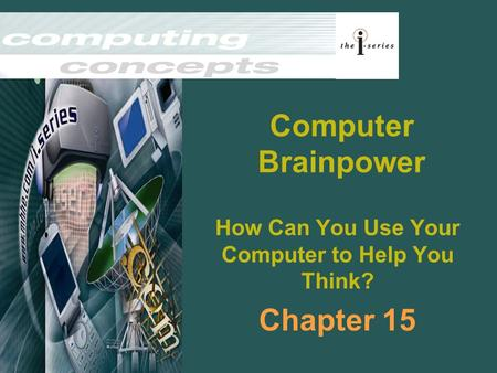 Computer Brainpower How Can You Use Your Computer to Help You Think? Chapter 15.