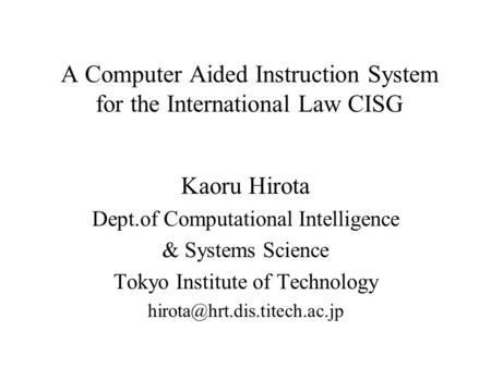 A Computer Aided Instruction System for the International Law CISG Kaoru Hirota Dept.of Computational Intelligence & Systems Science Tokyo Institute of.