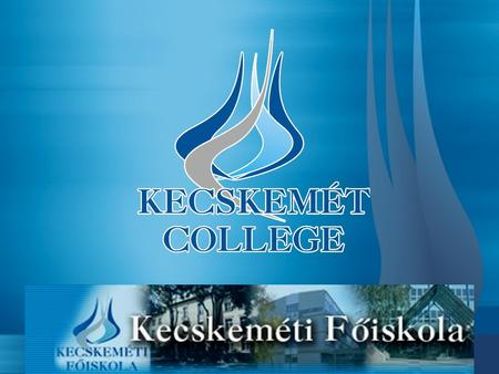 The Kecskemét college is a multi-faculty institution of European standard, accredited to award higher educational and college degrees. The aim of its.