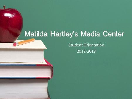 Matilda Hartley's Media Center Student Orientation 2012-2013.