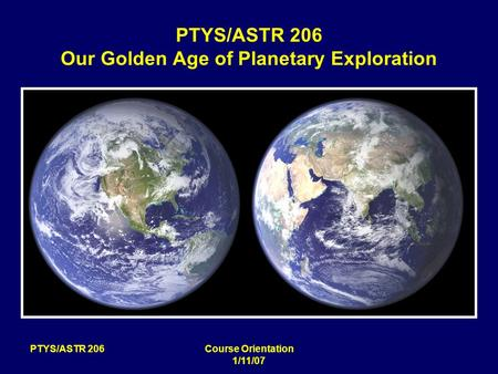 PTYS/ASTR 206Course Orientation 1/11/07 PTYS/ASTR 206 <strong>Our</strong> Golden Age of Planetary Exploration.