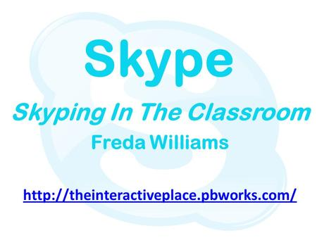 Skype Skyping In The Classroom Freda Williams