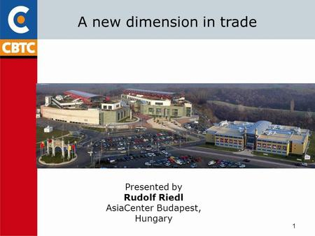 1 A new dimension in trade Presented by Rudolf Riedl AsiaCenter Budapest, Hungary.