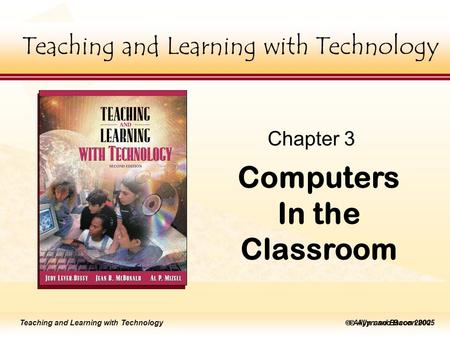 Teaching and Learning with Technology  Allyn and Bacon 2005 Teaching and Learning with Technology  Allyn and Bacon 2002 Teaching and Learning with Technology.