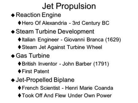 Jet Propulsion  Reaction Engine  Hero Of Alexandria - 3rd Century BC  Steam Turbine Development  Italian Engineer - Giovanni Branca (1629)  Steam.