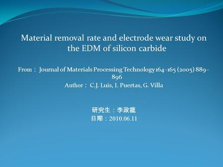 Material removal rate and electrode wear study on the EDM of silicon carbide From : Journal of Materials Processing Technology 164–165 (2005) 889– 896.