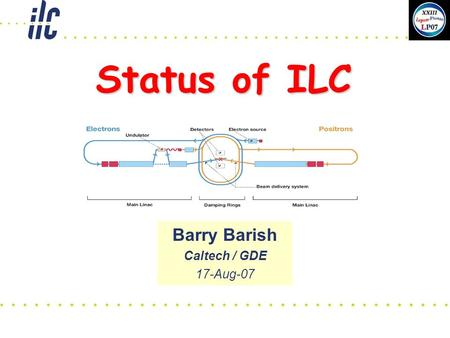Status of ILC Barry Barish Caltech / GDE 17-Aug-07.