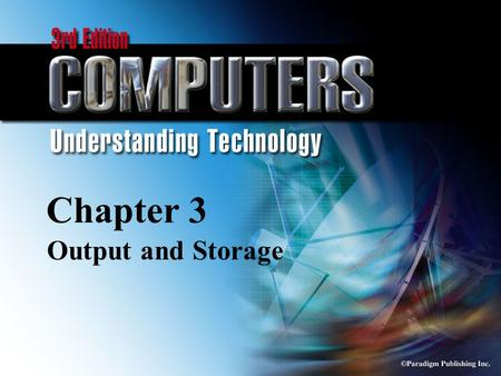 © Paradigm Publishing Inc. 3-1 Chapter 3 Output and Storage.