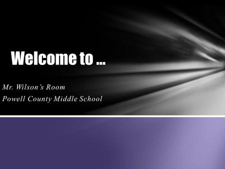 Welcome to … Mr. Wilson's Room Powell County Middle School.