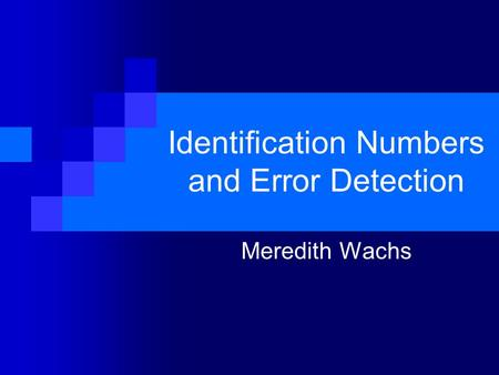 Identification Numbers and Error Detection Meredith Wachs.