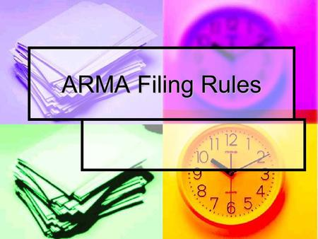 "ARMA Filing Rules. Why have rules? ""The real test of an efficient records storage system is being able to find records quickly once they have been stored."""