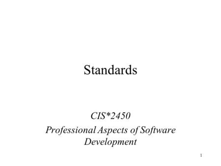 1 Standards CIS*2450 Professional Aspects of Software Development.