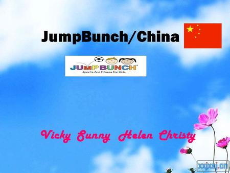 JumpBunch/China Vicky Sunny Helen Christy. History 2010 Started first international franchise 1997 JumpBunch was founded 2002 Started first franchise.