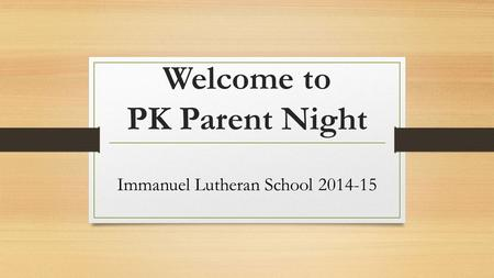 Welcome to PK Parent Night Immanuel Lutheran School 2014-15.