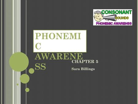 CHAPTER 5 Sara Billings PHONEMI C AWARENE SS. A.The ability to manipulate phonemes while speaking B.The ability to hear phonemes C.The ability to identify.