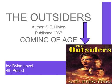 By: Dylan Lovel 4th Period THE OUTSIDERS Author: S.E. Hinton Published 1967 COMING OF AGE.