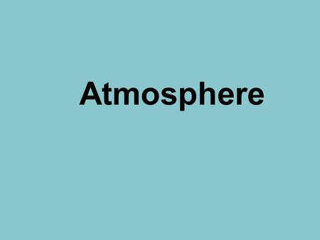 Atmosphere. Layers of the Atmosphere The atmosphere has four layers: –Thermosphere –Mesosphere –Stratosphere –Troposphere.