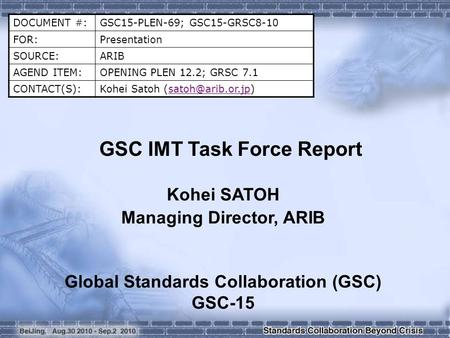DOCUMENT #:GSC15-PLEN-69; GSC15-GRSC8-10 FOR:Presentation SOURCE:ARIB AGEND ITEM:OPENING PLEN 12.2; GRSC 7.1 CONTACT(S):Kohei Satoh