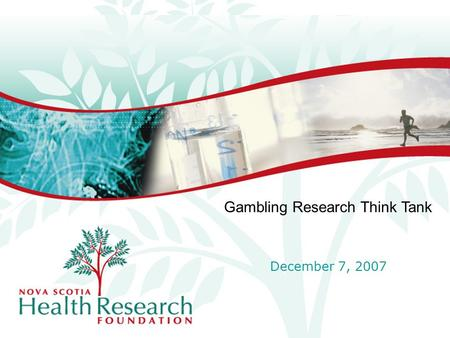 Gambling Research Think Tank December 7, 2007. About NSHRF Speaking the Same Language –Evidence, research and evaluation –Types of gambling research strategies.