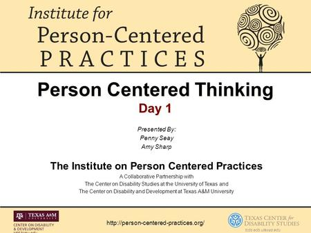 Person Centered Thinking Day 1 Presented By: Penny Seay Amy Sharp The Institute on Person Centered Practices A Collaborative Partnership with The Center.