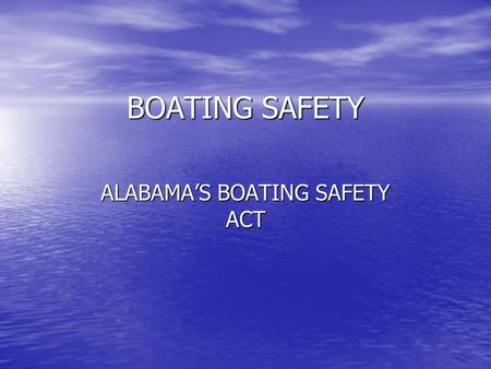 BOATING SAFETY ALABAMA'S BOATING SAFETY ACT. The Roberson/Archer Act is another name for the Boating Safety Act of 1994 This legislation made Boating.