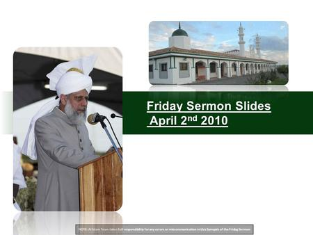 NOTE: Al Islam Team takes full responsibility for any errors or miscommunication in this Synopsis of the Friday Sermon Friday Sermon Slides April 2 nd.