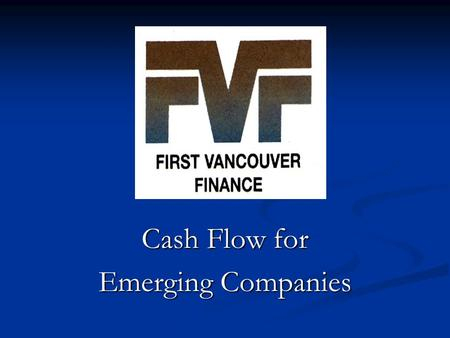Cash Flow for Emerging Companies. Our Mission To provide a complete package of financing and services for qualified companies at a competitive cost enabling.