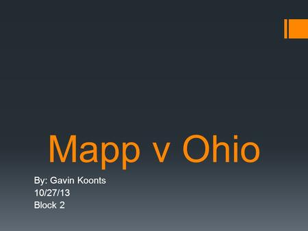 Mapp v Ohio By: Gavin Koonts 10/27/13 Block 2. Mapp v Ohio  Dollree Mapp v State of Ohio  Argued: March 29, 1961  Decided: June 19, 1961.