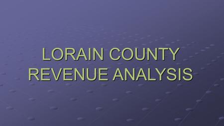 LORAIN COUNTY REVENUE ANALYSIS. Lorain County Revenue.
