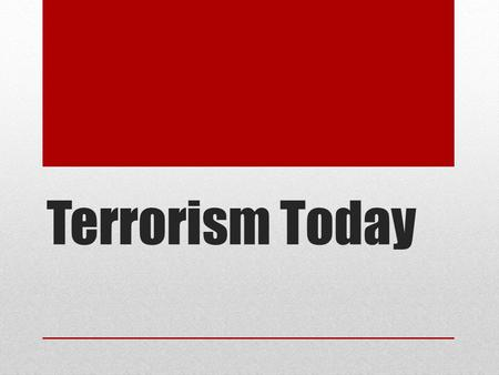 Terrorism Today. WHAT IS TERRORISM???? Threat or use of violence For a Political Purpose Targets Civilians Manipulate with fear.