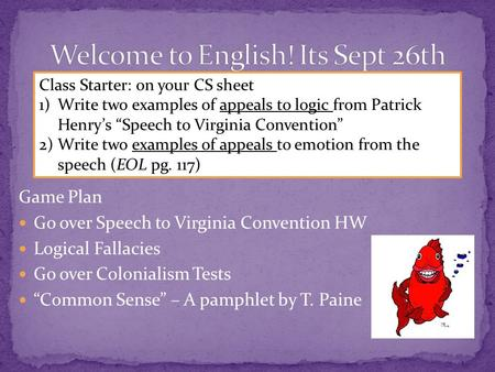 "Game Plan Go over Speech to Virginia Convention HW Logical Fallacies Go over Colonialism Tests ""Common Sense"" – A pamphlet by T. Paine Class Starter: on."