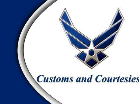Customs and Courtesies. Definitions Rendering Courtesies Military Etiquette Reporting Procedures Rank Recognition Overview.