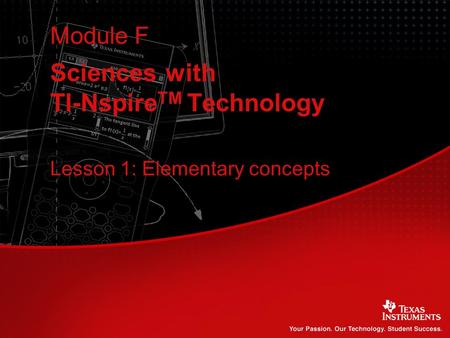 Sciences with TI-Nspire TM Technology Module F Lesson 1: Elementary concepts.