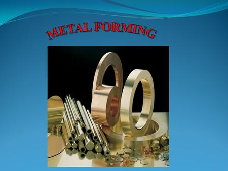 METAL FORMING Metal forming can be defined as a process in which the desired size and shape are obtained through the deformation of metals plastically.