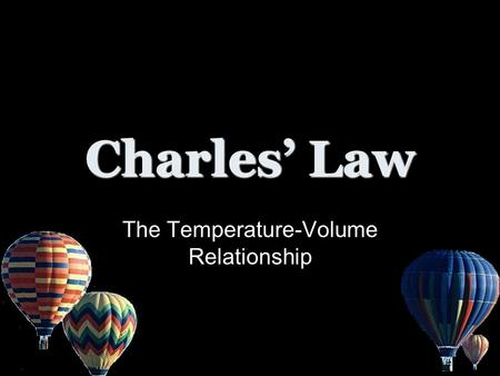 Charles' Law The Temperature-Volume Relationship.